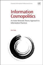 Information Cosmopolitics : An Actor-Network Theory Approach to Information Practices - Edin Tabak