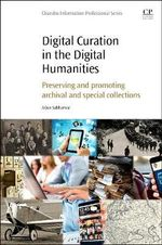 Digital Curation in the Digital Humanities : Preserving and Promoting Archival and Special Collections - Arjun Sabharwal