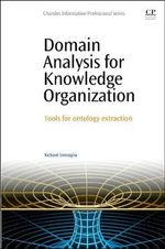 Domain Analysis for Knowledge Organization : Tools for Ontology Extraction - Richard P. Smiraglia