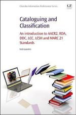 Cataloguing and Classification : An Introduction to AACR2, RDA, DDC, LCC, LCSH and MARC 21 Standards - Fotis Lazarinis