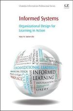 Informed Systems : Organizational Design for Learning in Action - Mary M. Somerville
