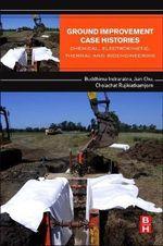 Ground Improvement Case Histories : Chemical, Electrokinetic, Thermal and Bioengineering - Professor Buddhima Indraratna