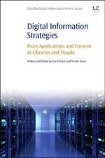 Digital Information Strategies : From Applications and Content to Libraries and People - David Baker