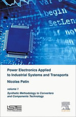 Power Electronics Applied to Industrial Systems and Transports, Volume 1 : Synthetic Methodology to Converters and Components Technology - Nicolas Patin