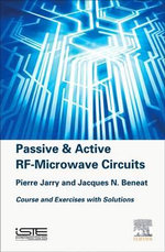 Passive and Active RF-Microwave Circuits : Course and Exercices with Solutions - Pierre Jarry