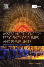 Assessing the Energy Efficiency of Pumps and Pump Units : Background and Methodology - em. Dr.-Ing Bernd Stoffel