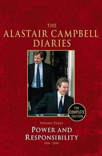 Diaries Volume Three: Volume 3 : Power and Responsibility - Alastair Campbell