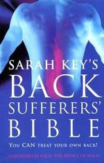 The Back Sufferer's Bible : You CAN Treat Your Own Back! - Sarah Key