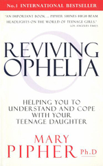 Reviving Ophelia : Helping You to Understand and Cope with Your Teenage Daughter - Mary Bray Pipher