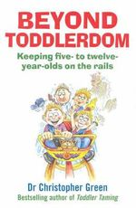 Beyond Toddlerdom : Every Parent's Guide to the 5-10s - Christopher Green
