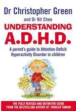 Understanding Attention Deficit Disorder : Parent's Guide to Attention Deficit Hyperactivity Disorder in Children - Christopher Green