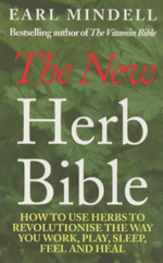 The New Herb Bible : How to Use Herbs to Revolutionise the Way You Work, Play, Sleep, Feel and Heal - Earl Mindell