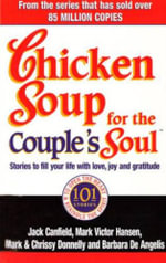 Chicken Soup for the Couple's Soul : Stories to Fill Your Life with Love, Joy and Gratitude - Jack Canfield