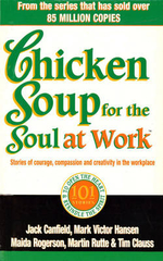 Chicken Soup for the Soul at Work : 101 Stories of Courage, Compassion and Creativity in the Workplace - Jack Canfield
