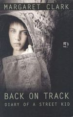 Back on Track : Diary of a Street Kid - Margaret Clark