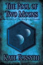 The Witches of Eileanan 2 : The Pool of Two Moons - Kate Forsyth