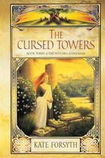 The Cursed Towers : The Witches of Eileanan : Book 3 - Kate Forsyth