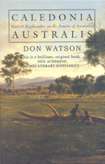 Caledonia Australis : Scottish Highlanders on the Frontier of Austrtalia - Don Watson