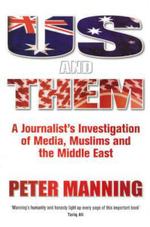 Us and Them : A Journalist's Investigation of Media, Muslims and the Middle East - Peter Manning