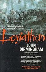 Leviathan: The Unauthorised Biography of Sydney - John Birmingham
