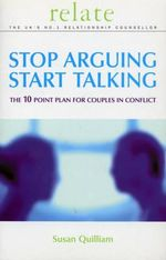 Stop Arguing, Start Talking : The 10 Point Plan for Couples in Conflict - Susan Quilliam