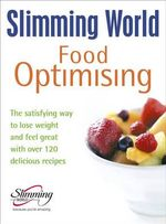 Slimming World Food Optimising : the Satisfying Way to Lose Weight and Feel Great with Over 120 Delicious Recipes - Slimming World