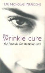 The Wrinkle Cure : The Formula for Stopping Time - Nicholas Perricone
