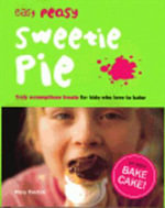Easy Peasy Sweetie Pie : Truly Scrumptious Treats for Kids Who Love to Bake - Mary Contini