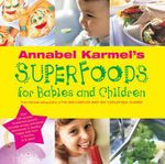 Annabel Karmel's Superfoods for Babies and Children - Annabel Karmel