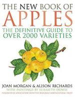 The New Book Of Apples :  The Definitive Guide to Apples, Including over 2000 Varieties - Joan Morgan