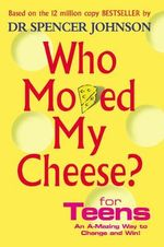 Who Moved My Cheese? For Teens : An A-Mazing Way to Change and Win! - Spencer Johnson