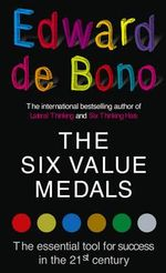 The Six Value Medals : The Essential Tool for Success in the 21st Century - Edward De Bono