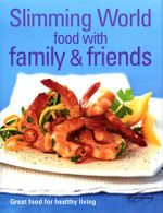 Slimming World Food With Family & Friends : Great food for healthy living