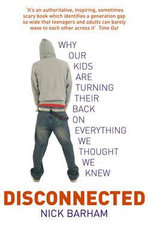 Disconnected : Why Our Kids are Turning Their Backs on Everything We Thought We Knew - Nick Barham