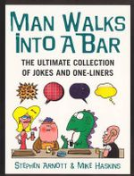 Man Walks into a Bar : The Ultimate Collection of Jokes and One-liners - Stephen Arnott