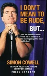 I Don't Mean to be Rude, But... : The Truth About Fame, Fortune and My Life in Music - Simon Cowell