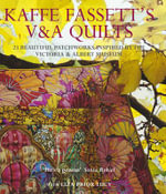 Kaffe Fassett's V&A Quilts : 23 Beautiful Patchworks Inspired by the Victoria and Albert Museum - Kaffe Fassett
