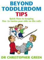 Beyond Toddlerdom Tips : Quick Fixes to Keeping Five to Twelve Year-olds on the Rails - Christopher Green