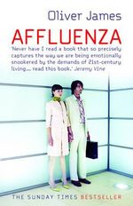 Affluenza : The Secret of Being Successful and Happy - Oliver James