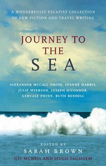 Journey to the Sea : A Wonderfully Escapist Collection of New Fiction and Travel Writing - Hugo Tagholm