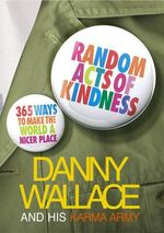 Random Acts of Kindness : 365 Ways to Make the World a Nicer Place - Danny Wallace