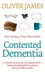 Contented Dementia : 24-hour Wraparound Care for Lifelong Well-being - Oliver James
