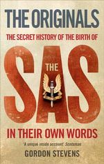 Originals: The Secret History of the Birth of the SAS : In Their Own Words - Gordon Stevens