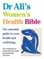 Dr Ali's Women's Health Bible : The Essential Guide to Your Health and Well-being - Dr. Mosaraf Ali