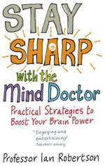 Stay Sharp with the Mind Doctor : Practical Strategies to Boost Your Brain Power - Ian Robertson