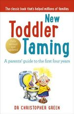 New Toddler Taming : A Parents' Guide to the First Four Years - Christopher Green