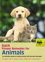 Bach Flower Remedies for Animals : the Definitive Guide to Treating Animals with the Bach Remedies - Judy Howard