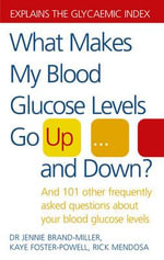 What Makes My Blood Glucose Levels Go Up...and Down? : And 101 Other Frequently Asked Questions About Your Blood Glucose Levels - Jennie Brand-Miller
