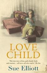 Love Child : a Memoir of Adoption, Reunion, Loss and Love - Sue Elliott
