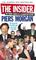 The Insider : The Private Diaries of a Scandalous Decade - Piers Morgan